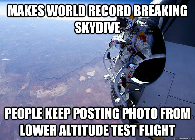Makes world record breaking skydive People keep posting photo from lower altitude test flight