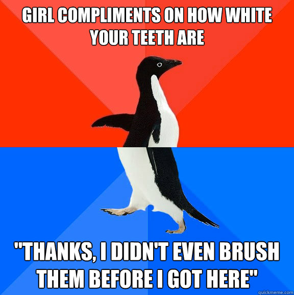 Girl compliments on how white your teeth are