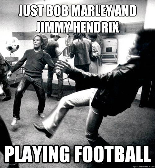 3b4b3442b621acffd38aba65a12efc2211a4fac5e9f98f3017e104389a76bbfb i don't always party with jimi hendrix & bob marley but when i do,Jimi Hendrix Meme