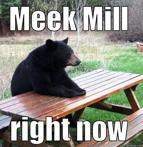 MEEK MILL RIGHT NOW waiting bear