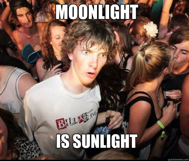 Moonlight  is sunlight