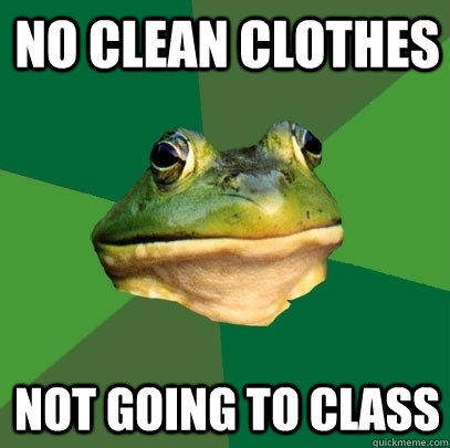 no clean clothes not going to class - no clean clothes not going to class  Foul Bachelor Frog