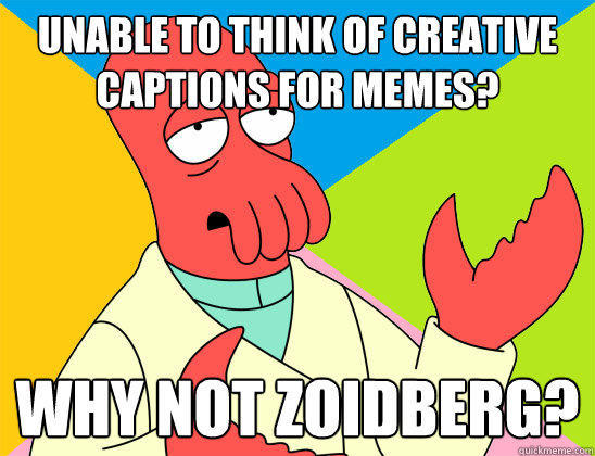 Unable to think of creative captions for memes? why not zoidberg?