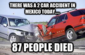 There Was A 2 Car Accident In Mexico Today 87 People Died