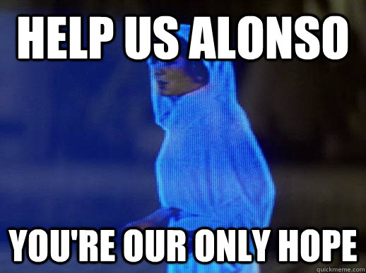 Help us Alonso you're our only hope