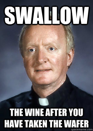 Swallow the wine after you have taken the wafer
