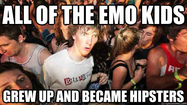 All of the Emo kids grew up and became hipsters - All of the Emo kids grew up and became hipsters  Misc