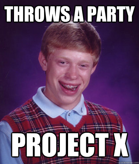 Throws a party project X  Bad Luck Brian