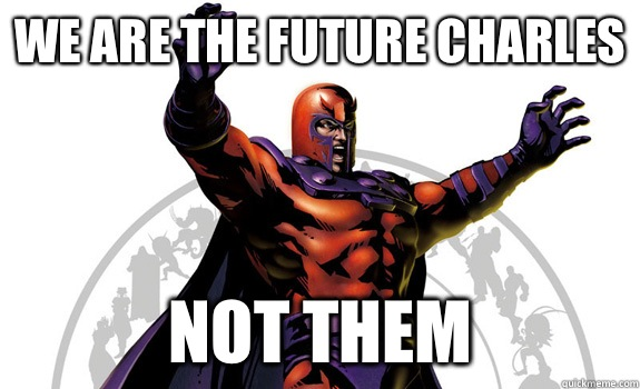 WE ARE THE FUTURE CHARLES NOT THEM - WE ARE THE FUTURE CHARLES NOT THEM  Magneto