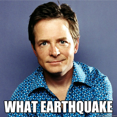 what earthquake -  what earthquake  Awesome Michael J Fox