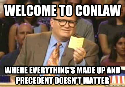 WELCOME TO Conlaw Where everything's made up and precedent doesn't matter - WELCOME TO Conlaw Where everything's made up and precedent doesn't matter  Whose Line
