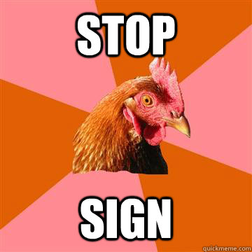 Stop sign - Stop sign  Anti-Joke Chicken