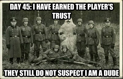 Day 45: I have earned the player's trust They still do not suspect i am a dude - Day 45: I have earned the player's trust They still do not suspect i am a dude  Misc