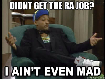 Didnt get the RA Job?  Aint Even Mad Fresh Prince