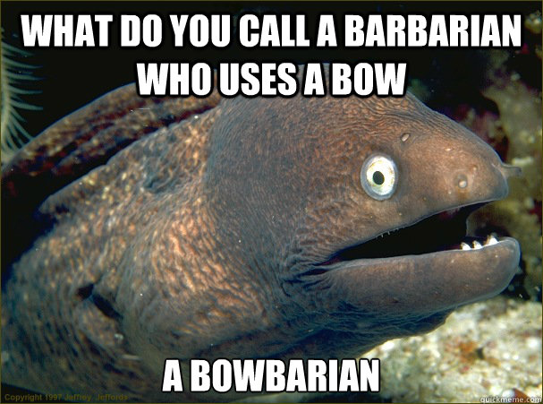 What do you call a barbarian who uses a bow a bowbarian Caption 3 goes here - What do you call a barbarian who uses a bow a bowbarian Caption 3 goes here  Bad Joke Eel