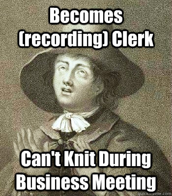 Becomes (recording) Clerk Can't Knit During Business Meeting  Quaker Problems