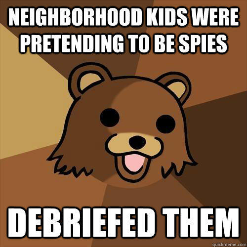 Neighborhood kids were pretending to be spies debriefed them  Pedobear
