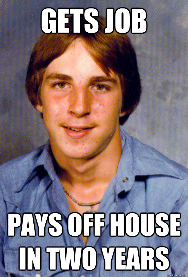 gets job pays off house in two years - gets job pays off house in two years  Old Economy Steven