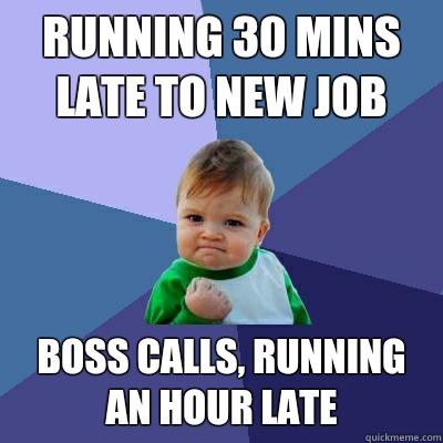 Running 30 mins late to new job Boss calls, running an hour late - Running 30 mins late to new job Boss calls, running an hour late  Success Kid