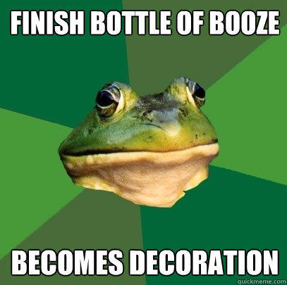 finish bottle of booze becomes decoration - finish bottle of booze becomes decoration  Foul Bachelor Frog