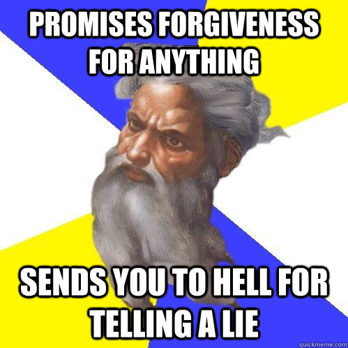 Promises forgiveness for anything sends you to hell for telling a lie - Promises forgiveness for anything sends you to hell for telling a lie  Advice God