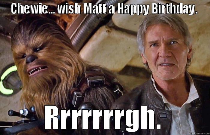 3b9607fff8f7bfdf62f1fd57f96e39d290e849b09b1d9197b2260417a072727c chewie solo birthday quickmeme,Happy Birthday Matt Meme
