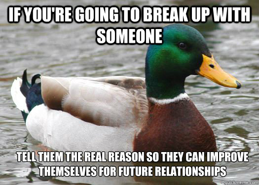 how to break up with someone youre not dating How to break up like a grown up break up but how do you break up with someone your partner deserves to hear it from you personally that you're no longer.