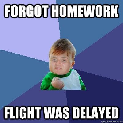 forgot homework flight was delayed