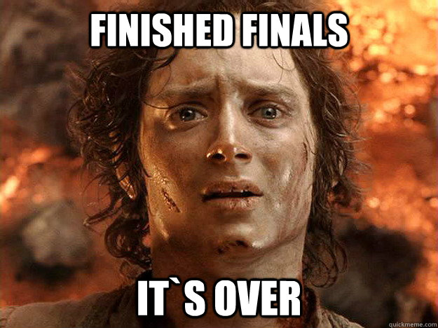 finished finals it`s over - frodo - quickmeme