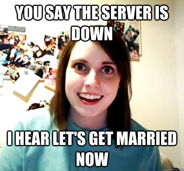 You say the server is down I hear Let's get married now - You say the server is down I hear Let's get married now  Misc