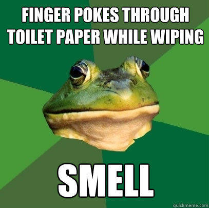 finger pokes through toilet paper while wiping smell - finger pokes through toilet paper while wiping smell  Foul Bachelor Frog
