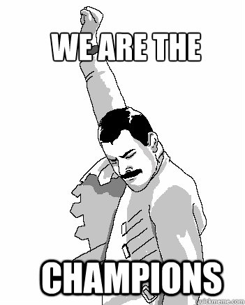 We are the champions - We are the champions  Freddie Mercury