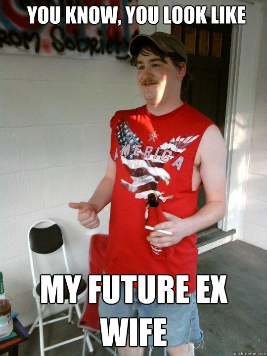 3bb17606378f86e8936e0ed3a45473f26c60601c836504b71c74e2db21eba29e you know, you look like my future ex wife redneck randal quickmeme