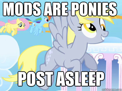 MODS ARE PONIES POST ASLEEP  Derpy hooves