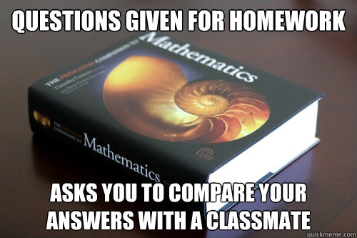 Questions given for homework asks you to compare your answers with a classmate