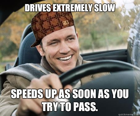 Drives extremely slow speeds up as soon as you try to pass.