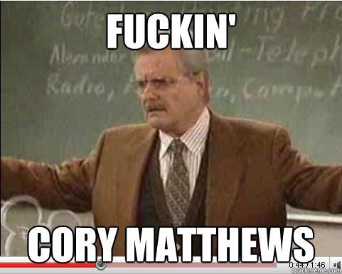fuckin' Cory Matthews  Angry Feeny