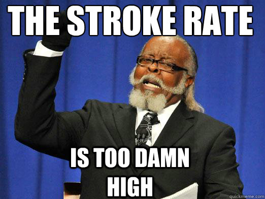 The stroke Rate Is too damn high