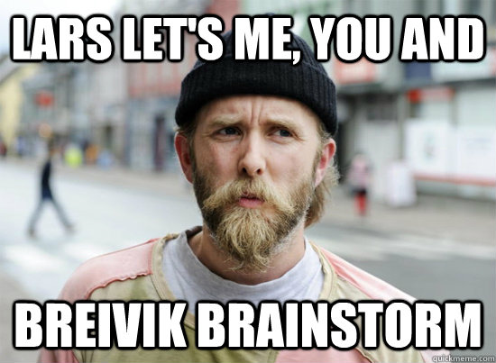 Lars Let's Me, You And  Breivik Brainstorm