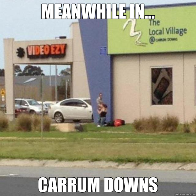MEANWHILE IN... CARRUM DOWNS
