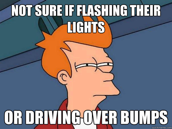 Not sure if flashing their lights or driving over bumps - Not sure if flashing their lights or driving over bumps  Futurama Fry