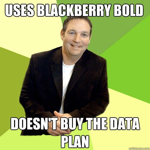 uses blackberry bold doesn't buy the data plan  Small Business CEO