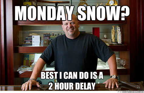 Monday Snow? Best I can do is a 2 hour delay