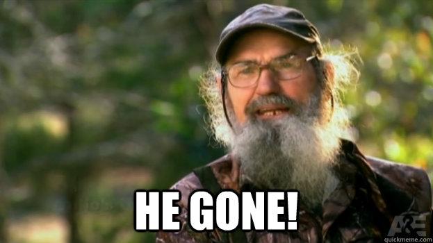 He gone