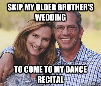 Skip my older brother's wedding To come to my dance recital - Skip my older brother's wedding To come to my dance recital  Good guy parents