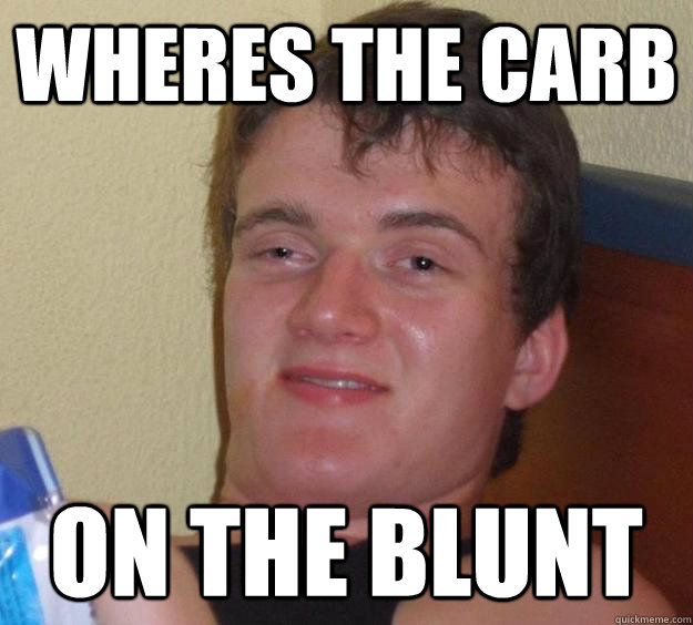 Wheres the carb on the blunt - Wheres the carb on the blunt  10 Guy
