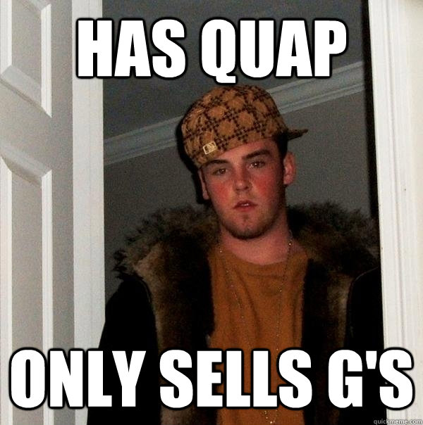 Has Quap Only Sells G's - Has Quap Only Sells G's  Scumbag Steve