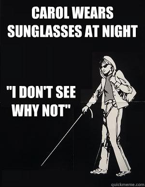 Carol wears sunglasses at night