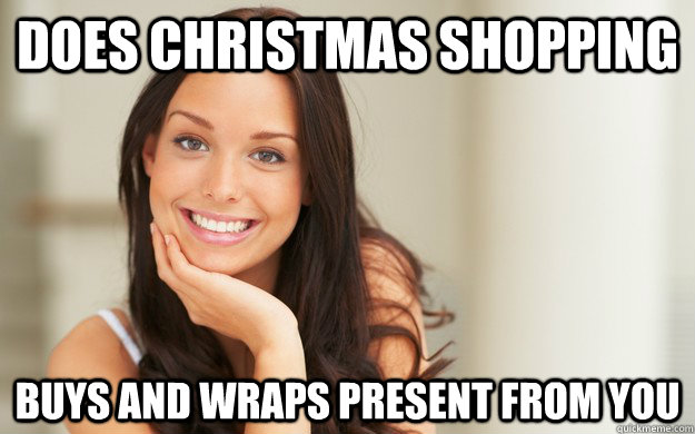 Does Christmas Shopping Buys and wraps present from you  Good Girl Gina