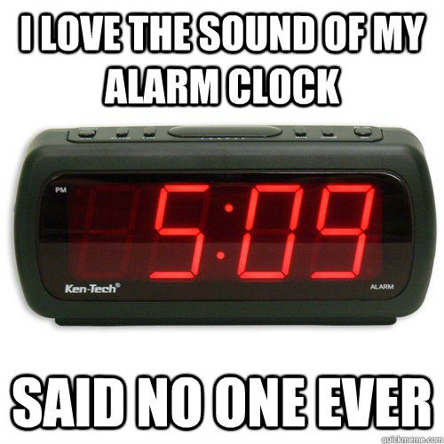 I love the sound of my alarm clock said no one ever - I love the sound of my alarm clock said no one ever  Alarm Clock Rage
